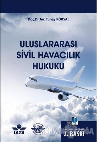 Uluslararası Sivil Havacılık Hukuku - Tunay Köksal - Adalet Yayınevi