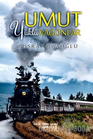Umut Yüklü Vagonlar - Büşra Kocaoğlu - Sokak Kitapları Yayınları
