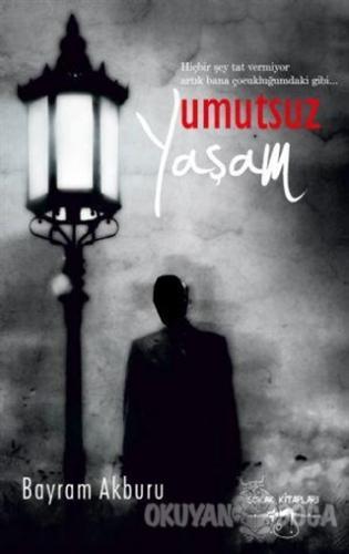 Umutsuz Yaşam - Bayram Akburu - Sokak Kitapları Yayınları