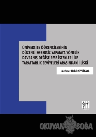 Üniversite Öğrencilerinin Düzenli Egzersiz Yapmaya Yönelik Davranış Değiştirme İstekleri İle Taraftarlık Seviyeleri Arasındaki İlişki