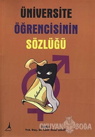 Üniversite Öğrencisinin Sözlüğü - Latif Onur Uğur - Alter Yayıncılık
