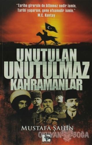 Unutulan Unutulmaz Kahramanlar - Mustafa Şahin - Çınaraltı Yayınları