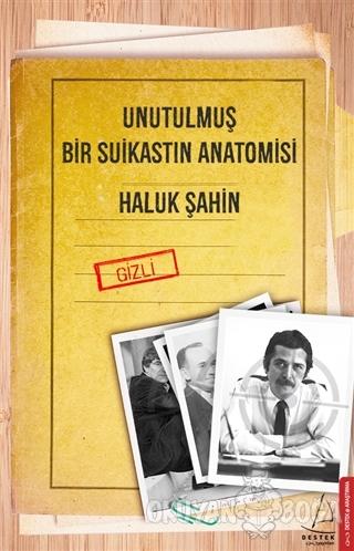 Unutulmuş Bir Suikastın Anatomisi - Haluk Şahin - Destek Yayınları
