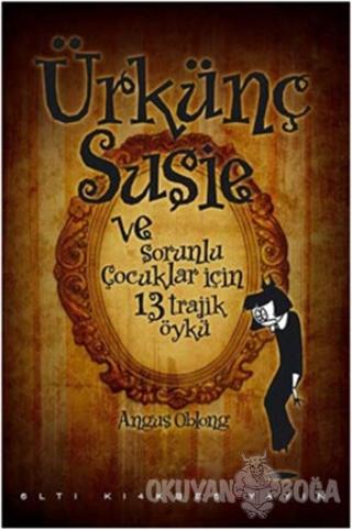 Ürkünç Susie - Angus Oblong - Altıkırkbeş Yayınları