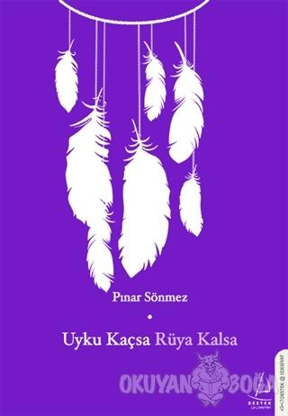 Uyku Kaçsa Rüya Kalsa - Pınar Sönmez - Destek Yayınları