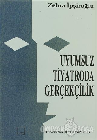 Uyumsuz Tiyatroda Gerçekçilik - Zehra İpşiroğlu - Mitos Boyut Yayınlar