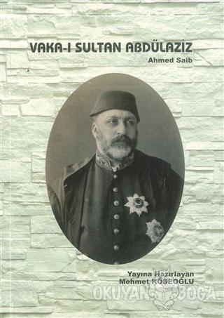 Vaka-ı Sultan Abdülaziz - Ahmet Saib - E Yazı Yayınları