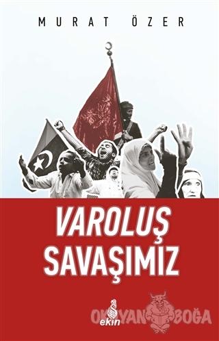 Varoluş Savaşımız - Murat Özer - Ekin Yayınları