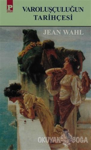 Varoluşçuluğun Tarihçesi - Jean Wahl - Payel Yayınları