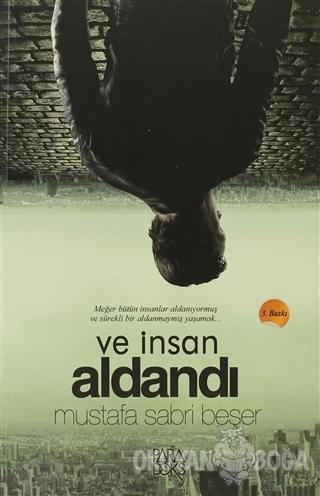 Ve İnsan Aldandı - Mustafa Sabri Beşer - Paradoks Yayınları
