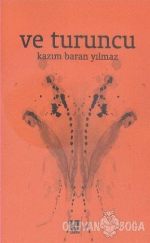 Ve Turuncu - Kazım Baran Yılmaz - Lakin Yayınları