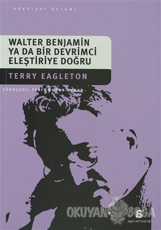 Walter Benjamin Ya Da Bir Devrimci Eleştiriye Doğru - Terry Eagleton -