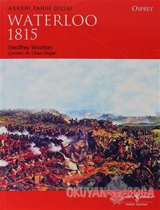 Waterloo 1815 - Geoffrey Wootten - İş Bankası Kültür Yayınları