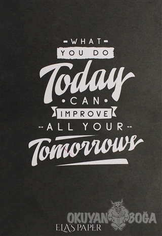 What You Do Today Can Improve All Your Tomorrow - - Ela's Paper