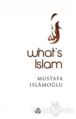 What's Islam - Mustafa İslamoğlu - Düşün Yayıncılık