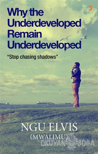 Why the Underdeveloped Remain Underdeveloped - Ngu Elvis (Mwalimu) - C