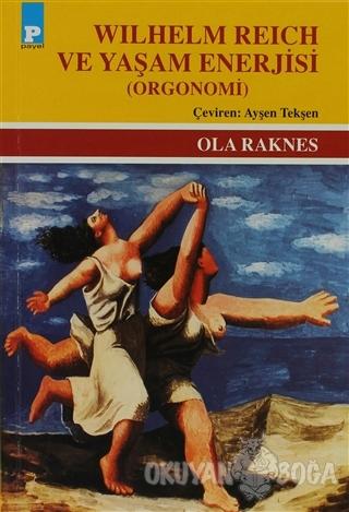 Wilhelm Reich ve Yaşam Enerjisi - Ola Raknes - Payel Yayınları