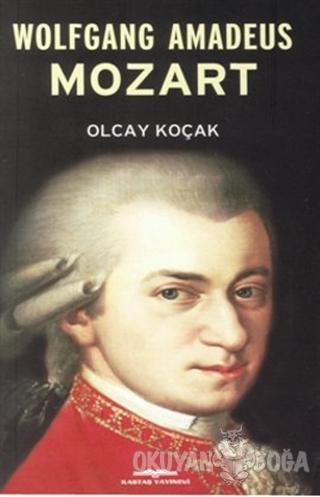 Wolfgang Amadeus Mozart - Olcay Kolçak - Kastaş Yayınları