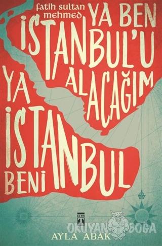 Ya Ben İstanbul'u Alacağım Ya İstanbul Beni - Ayla Abak - Genç Timaş