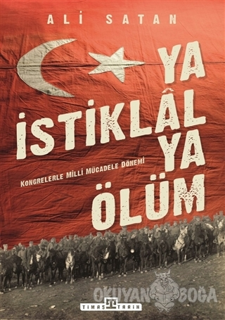 Ya İstiklal Ya Ölüm - Ali Satan - Timaş Yayınları - Tarih