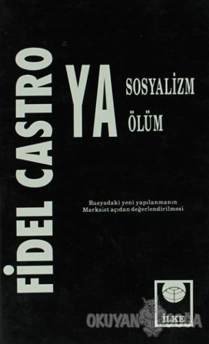 Ya Sosyalizm Ya Ölüm - Fidel Castro - İlke Kitabevi Yayınları