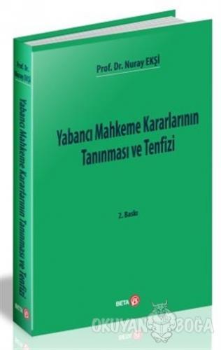 Yabancı Mahkeme Kararlarının Tanınması ve Tenfizi - Nuray Ekşi - Beta