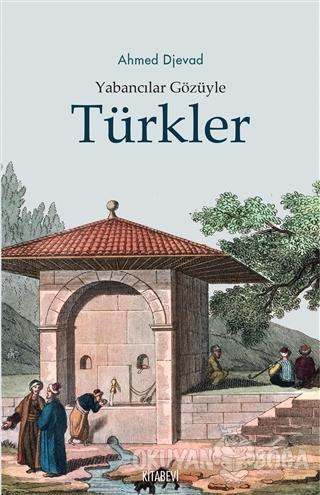 Yabancılar Gözüyle Türkler - Ahmet Djevad - Kitabevi Yayınları