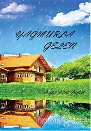 Yağmurla Gelen - Ayşe Acar Aydar - İkinci Adam Yayınları