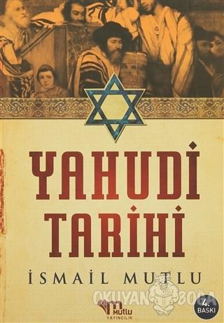 Yahudi Tarihi - İsmail Mutlu - Mutlu Yayınevi