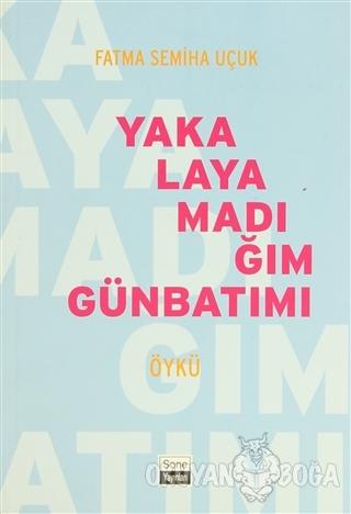 Yakalayamadığım Günbatımı - Fatma Semiha Küçük - Sone Yayınları