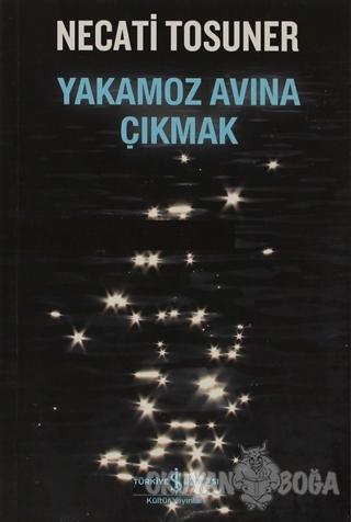 Yakamoz Avına Çıkmak - Necati Tosuner - İş Bankası Kültür Yayınları