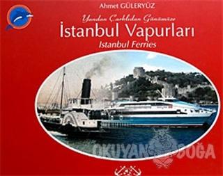 Yandan Çarklıdan Günümüze İstanbul Vapurları - Ahmet Güleryüz - Denizl