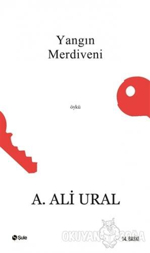 Yangın Merdiveni - A. Ali Ural - Şule Yayınları