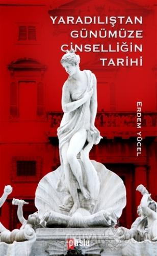 Yaradılıştan Günümüze Cinselliğin Tarih - Erdem Yücel - Puslu Yayıncıl