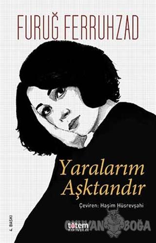 Yaralarım Aşktandır - Furuğ Ferruhzad - Totem Yayıncılık