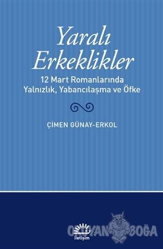 Yaralı Erkeklikler - Çimen Günay Erkol - İletişim Yayınevi