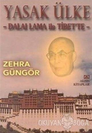 Yasak Ülke - Dalai Lama ile Tibet'te - Zehra Güngör - Altın Kitaplar