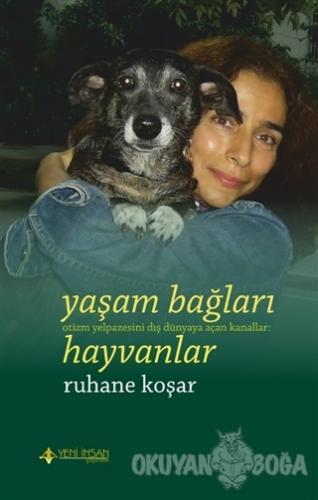 Yaşam Bağları Hayvanlar - Ruhane Koşar - Yeni İnsan Yayınları