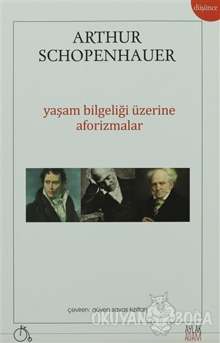 Yaşam Bilgeliği Üzerine Aforizmalar - Arthur Schopenhauer - Aylak Adam