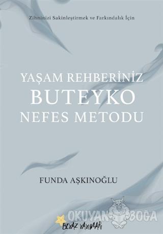 Yaşam Rehberiniz Buteyko Nefes Metodu - Funda Aşkınoğlu - Beyaz Yayınl