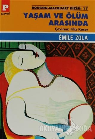 Yaşam ve Ölüm Arasında - Emile Zola - Payel Yayınları