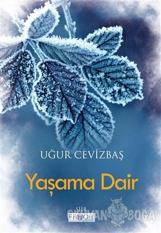 Yaşama Dair - Uğur Cevizbaş - Favori Yayınları