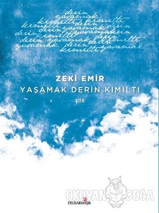 Yaşamak Derin Kımıltı - Zeki Emir - Delisarmaşık Yayınları