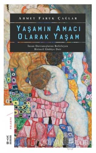 Yaşamın Amacı Olarak Yaşam - Ahmet Faruk Çağlar - Ketebe Yayınları