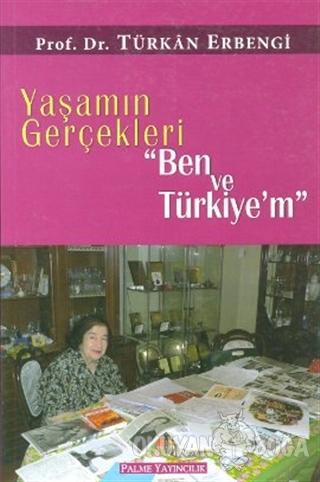 """Yaşamın Gerçekleri """"Ben ve Türkiye'm"""" - Türkan Erbengi - Palme Yayıncı"""
