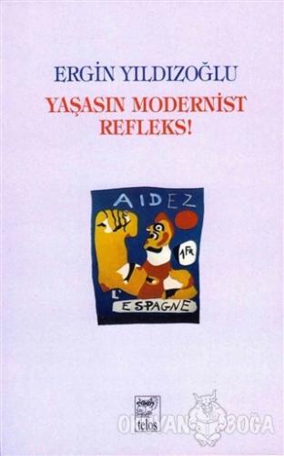 Yaşasın Modernist Refleks - Ergin Yıldızoğlu - Telos Yayıncılık