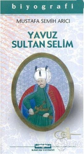 Yavuz Sultan Selim - Mustafa Semih Arıcı - Kastaş Yayınları