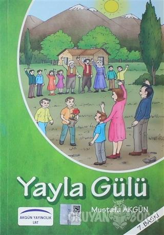 Yayla Gülü - Mustafa Akgün - Akgün Grup Yayıncılık