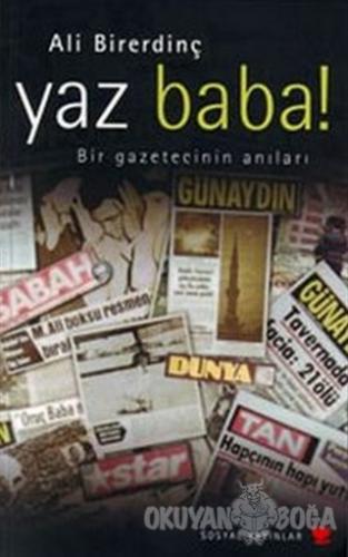 Yaz Baba! Bir Gazetecinin Anıları - Ali Birerdinç - Sosyal Yayınları