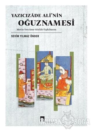 Yazıcızade Ali'nin Oğuznamesi - Sevim Yılmaz Önder - Dergah Yayınları